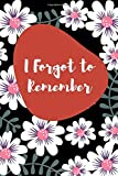 I Forgot to Remember: A Premium Journal Password Logbook to Protect Usernames and Passwords Information Keeper, Web Address Keeper Notebook Internet addresses Organizer 6' x 9' Small Paperback