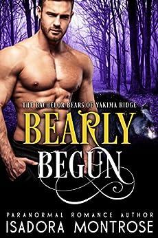 Bearly Begun (Bachelor Bears of Yakima Ridge Book 1) by [Isadora Montrose]