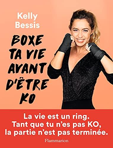 Boxe ta vie avant d'être KO (Beauté, bien-être et diététique) (French Edition)