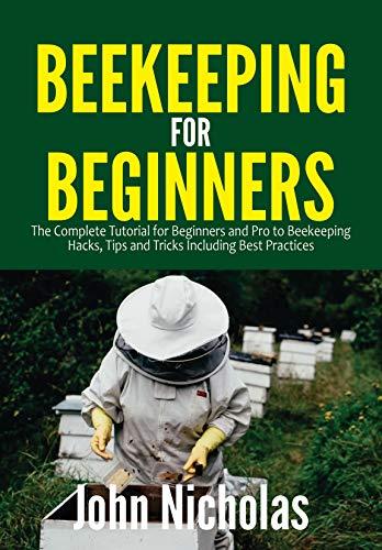 Beekeeping for Beginners: The Complete Tutorial for Beginners and Pro to Beekeeping Hacks, Tips and...