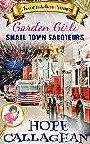 Small Town Saboteurs: A Garden Girls Cozy Mystery Novel (Garden Girls - The Golden Years Mystery Series Book 4)