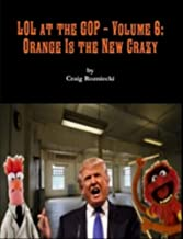 LOL at the GOP - Volume 6: Orange Is the New Crazy