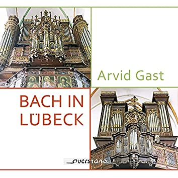 Bach in Lübeck (Arvid Gast an den historischen Orgeln von St. Jakobi Lübeck)