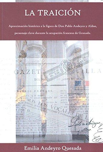 La traición: Aproximación histórica a la figura de Don Pablo Andeyro y Aldao, personaje clave durante la ocupación francesa de Granada
