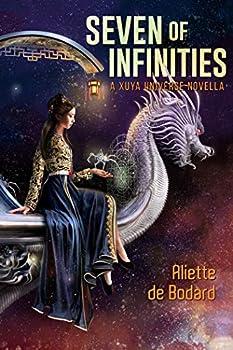 Seven of Infinities by Aliette de Bodard (Subterranean Press, 2020)