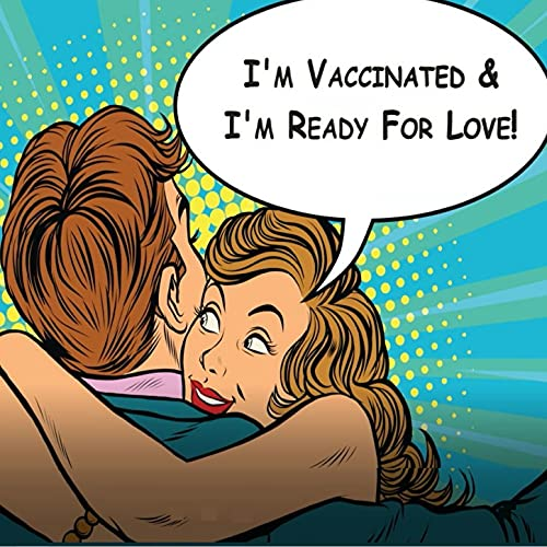 I'm Vaccinated & I'm Ready for Love!