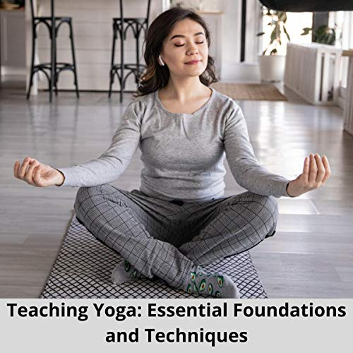 Teaching Yoga: Essential Foundations and Techniques cover art
