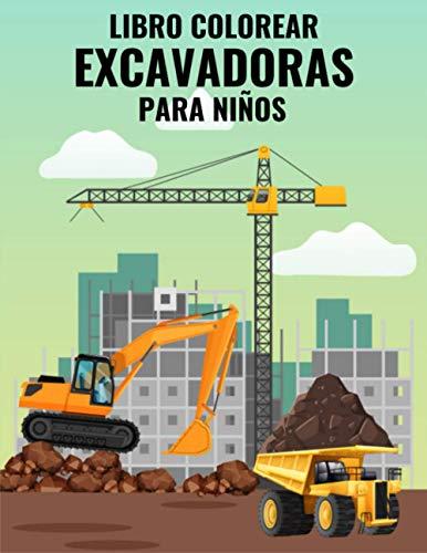 Libro Colorear Excavadoras para Niños: Un libro para colorear para niños y niños pequeños con grandes grúas, volquetes, rodillos, excavadoras y mucho más.