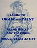Learn to Draw and Paint Frank Reilly Art Teaching by Doug Higgins Artist (English Edition)