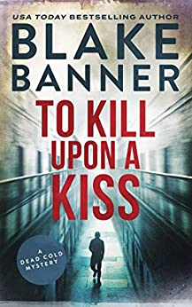 To Kill Upon A Kiss (A Dead Cold Mystery Book 10) by [Blake Banner]