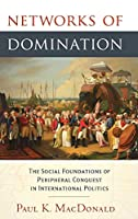 Networks of Domination: The Social Foundations of Peripheral Conquest in International Politics