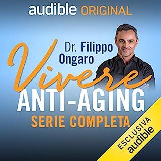 Vivere anti-aging - proteggere il tuo futuro. La serie completa                   Di:                                                                                                                                 Filippo Ongaro                               Letto da:                                                                                                                                 Filippo Ongaro                      Durata:  5 ore e 26 min     347 recensioni     Totali 4,8