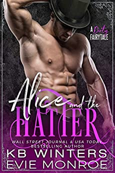 Alice And The Hatter: A Dirty Fairytale Romance (Dirty Fairytales Book 2) by [Evie Monroe, KB Winters]