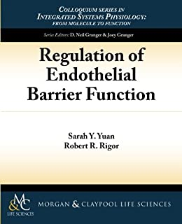 Regulation of Endothelial Barrier Function (Colloquium Integrated Systems Physiology: From Molecule to Function to Disease)
