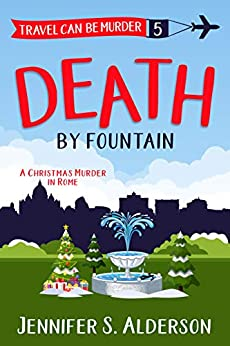 Death by Fountain: A Christmas Murder in Rome (Travel Can Be Murder Cozy Mystery Series Book 5) by [Jennifer S. Alderson]