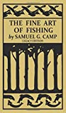 The Fine Art of Fishing (Legacy Edition): A Classic Handbook on Shore, Stream, Canoe, and Fly Fishing Equipment and Technique for Trout, Bass, Salmon, ... (8) (The Classic Outing Handbooks Collection)