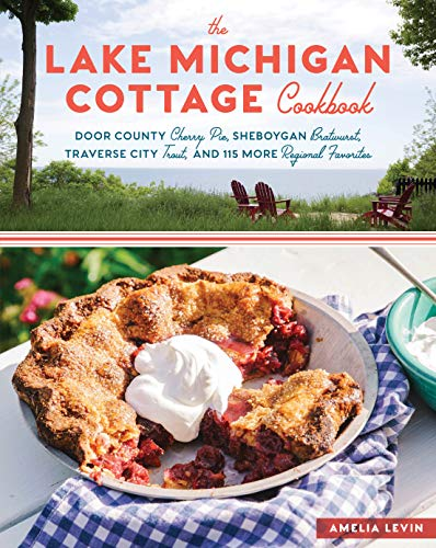 The Lake Michigan Cottage Cookbook: Door County Cherry Pie, Sheboygan Bratwurst, Traverse City Trout, and 115 More Regional Favorites