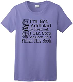 Not Addicted to Reading Can Stop Finish this Book Ladies T-Shirt