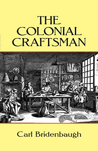 The Colonial Craftsman (Anson G. Phelps Lectureship on Early American History.)