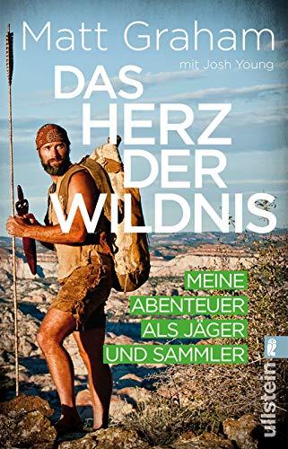 Das Herz der Wildnis: Meine Abenteuer als Jäger und Sammler