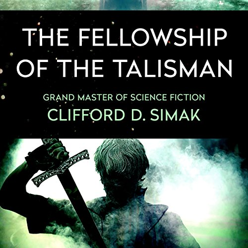 The Fellowship of the Talisman                   By:                                                                                                                                 Clifford Simak                               Narrated by:                                                                                                                                 Nicholas Techosky                      Length: 11 hrs and 11 mins     8 ratings     Overall 4.6