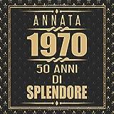 Annata 1970 50 Anni Di Splendore: Libro degli ospiti 50. Compleanno idee regalo 50 anni Libro compleanno per Uomo e Donna Nero e Oro - 120 pagine per le congratulazioni e auguri