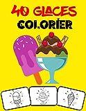 40 glaces colorier: Colorez et amusez-vous! avec ce superbe livre de coloriage de glaces