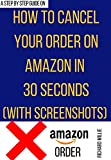 How to Cancel an Order on Amazon: A complete step-by-step guide with clear screenshots on to cancel your order in under 30 seconds (English Edition)