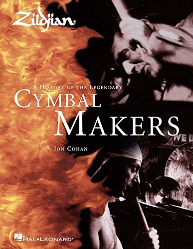 Zildjian: A History of the Legendary Cymbal Makers: The History of the Legendary Cymbal Markers