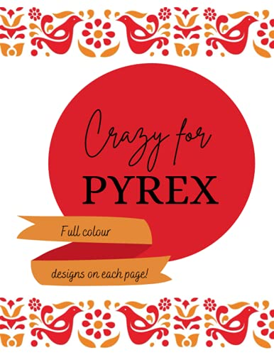 Crazy for Pyrex. Full colour, designs on each page.: high quality paper (Full colour ) - paperback cover - 8.5 x 11 in (letter size) 50 pages