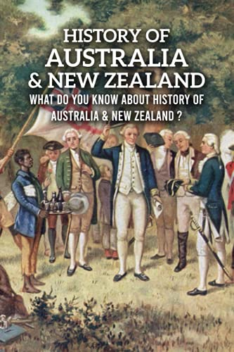 Compare Textbook Prices for History of Australia & New Zealand: What Do You Know About History of Australia & New Zealand ?: What Was The History of Australia & New Zealand  ISBN 9798524154200 by BRITTANY, Mr BOONE