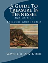 A Guide To Treasure In Tennessee, 2nd Edition: Treasure Guide Series
