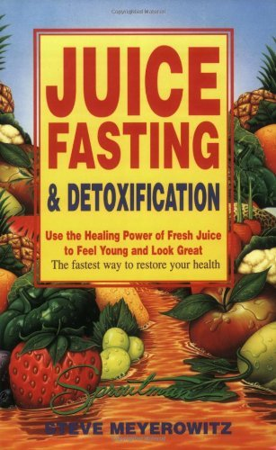 Juice Fasting and Detoxification: Use the Healing Power of Fresh Juice to Feel Young and Look Great (Using the Healing Power of Fresh Juice to Feel Young and Loo) (English Edition)