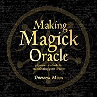 Making Magick Oracle: 36 Power Symbols for Manifesting Your Dreams