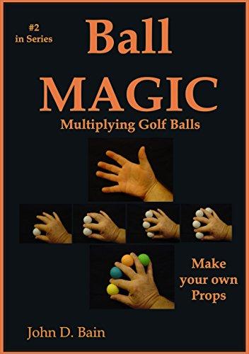 Ball MAGIC: Multiplying Golf Balls (John D. Bain MAGIC Book 2)