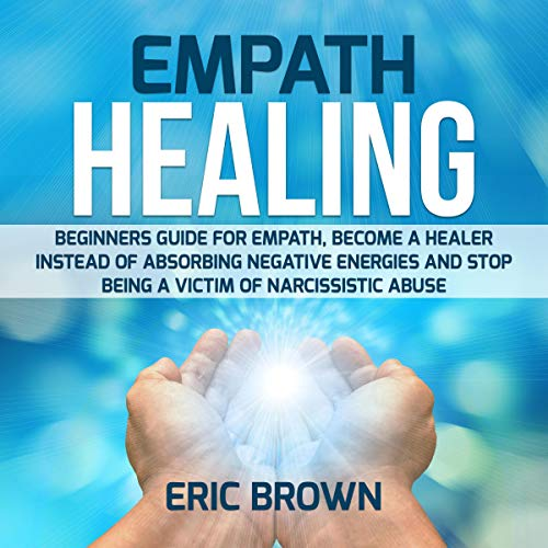 Empath Healing: Beginners Guide for Empath, Become a Healer Instead of Absorbing Negative Energies and Stop Being a Victim of Narcissistic Abuse Titelbild
