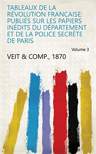 Tableaux de la révolution franc̜aise: publiés sur les papiers inédits du département et de la police secrète de Paris Volume 3 (French Edition)