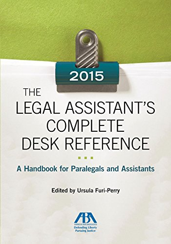 Download The Legal Assistant's Complete Desk Reference 2015: A Handbook for Paralegals and Assistants 1627229949