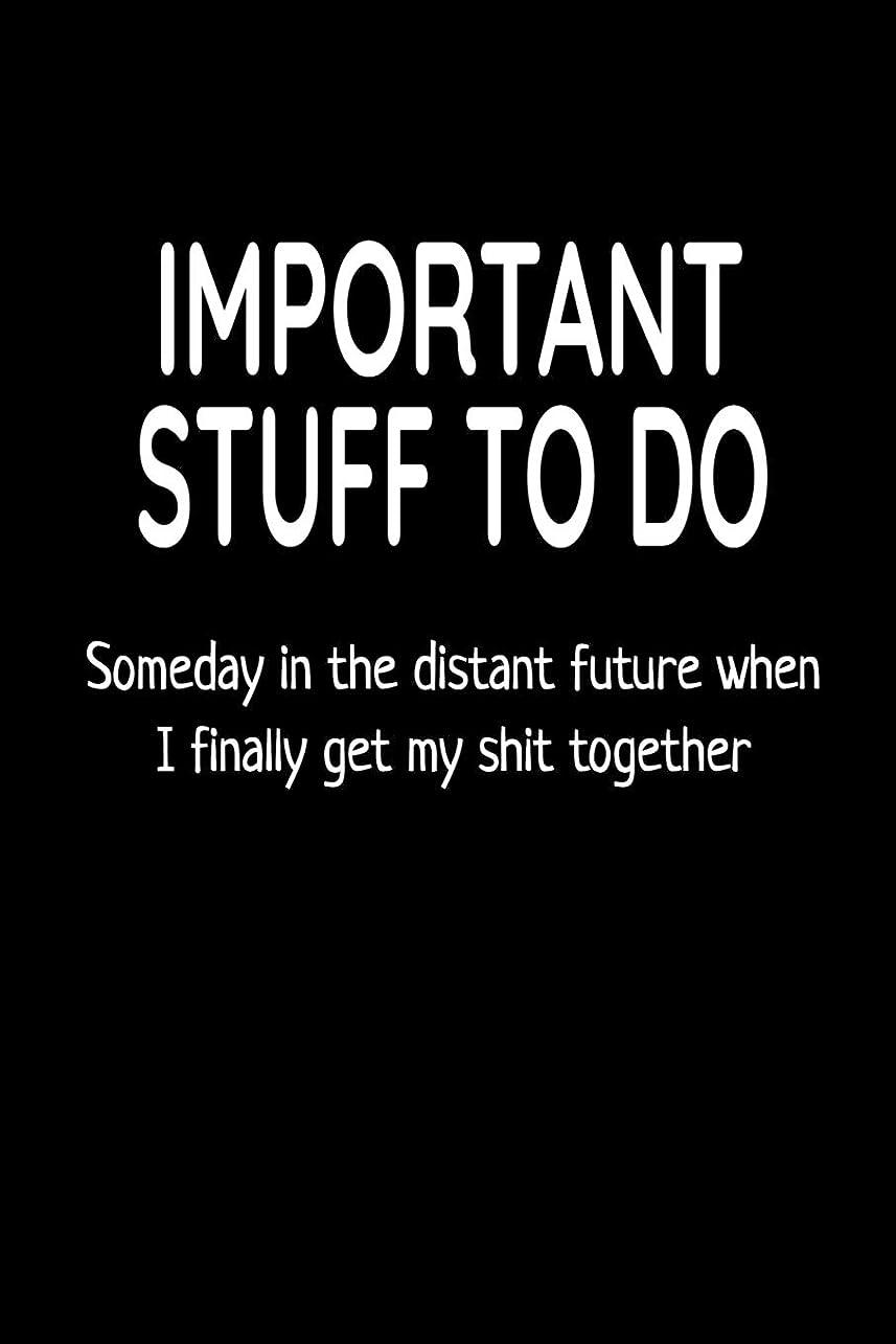 群れ隣人肺炎Important Stuff to do Someday in the Distant Future when I Finally Get my Shit Together: blank lined notebook and funny journal gag gift for coworkers and colleagues