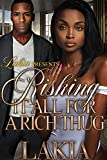 Risking It All For A Rich Thug: An Urban Standalone