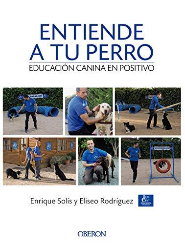 Entiende a tu perro. Educación canina en positivo (Libros singulares) de [Enrique Solís Álvarez, Eliseo Rodríguez Carrasco]