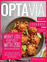 Optavia Diet Cookbook 2021: Weight Loss Rapidly with 200 Healthy and Delicious Recipes. How to Make Easy and Quick Home-Made Meals Perfect for Your Optavia Diet