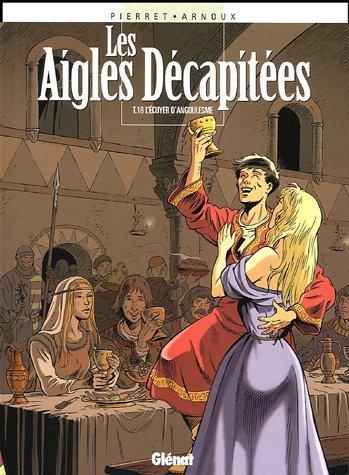 Les aigles décapitées, Tome 18 : L'écuyer d'Angoulesme de Erik Arnoux (1 juin 2005) Album