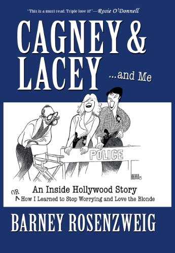 Cagney & Lacey ...and Me. An Inside Hollywood Story or How I Learned to Stop Worrying and Love the Blonde