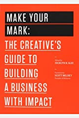 Make Your Mark: The Creative's Guide to Building a Business with Impact (99U Book 3) Kindle Edition