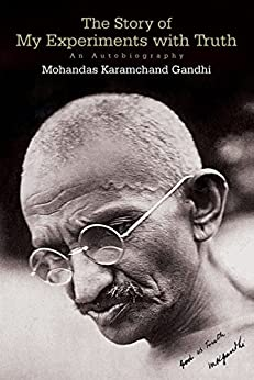 The Story of My Experiments with Truth: An Autobiography by [Mohandas Karamchand Gandhi]