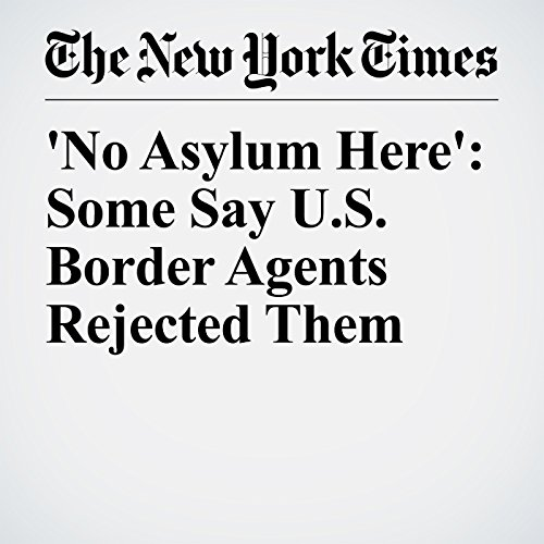 'No Asylum Here': Some Say U.S. Border Agents Rejected Them copertina