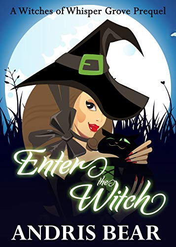 Enter the Witch: A Cozy Paranormal Mystery (Witches of Whisper Grove Book 1)