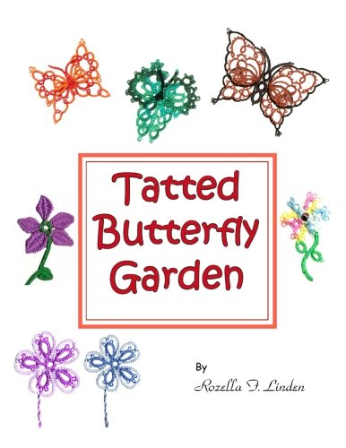Tatted Butterfly Garden: Flowers, butterflies, and bugs to tat.