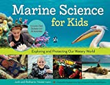 Marine Science for Kids: Exploring and Protecting Our Watery World, Includes Cool Careers and 21 Activities...